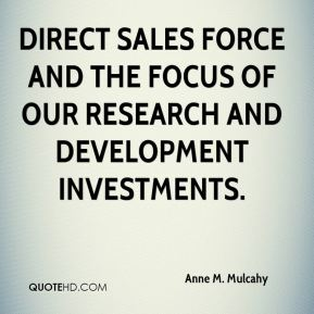 Anne M. Mulcahy - direct sales force and the focus of our research and development investments.