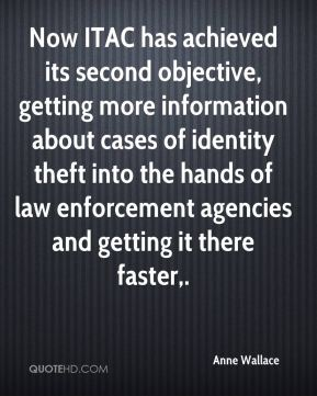 Anne Wallace - Now ITAC has achieved its second objective, getting more information about cases of identity theft into the hands of law enforcement agencies and getting it there faster.