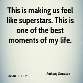 Anthony Sampson - This is making us feel like superstars. This is one of the best moments of my life.