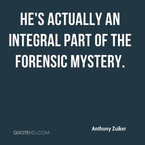 Anthony Zuiker - He's actually an integral part of the forensic mystery.