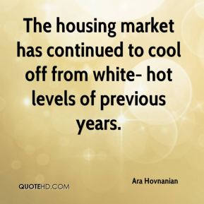 Ara Hovnanian - The housing market has continued to cool off from white- hot levels of previous years.