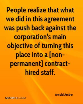 Arnold Amber - People realize that what we did in this agreement was push back against the corporation's main objective of turning this place into a [non-permanent] contract-hired staff.