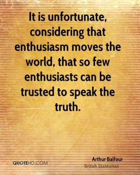 It is unfortunate, considering that enthusiasm moves the world, that so few enthusiasts can be trusted to speak the truth.