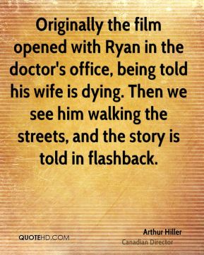 Originally the film opened with Ryan in the doctor's office, being told his wife is dying. Then we see him walking the streets, and the story is told in flashback.