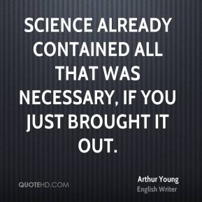 Science already contained all that was necessary, if you just brought it out.