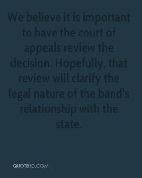 We believe it is important to have the court of appeals review the decision. Hopefully, that review will clarify the legal nature of the band's relationship with the state.
