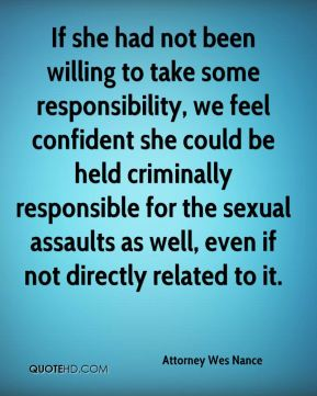 Attorney Wes Nance - If she had not been willing to take some responsibility, we feel confident she could be held criminally responsible for the sexual assaults as well, even if not directly related to it.