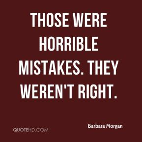 Those were horrible mistakes. They weren't right.