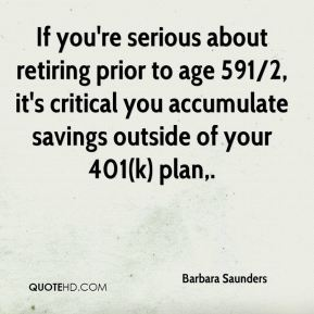 Barbara Saunders - If you're serious about retiring prior to age 591/2, it's critical you accumulate savings outside of your 401(k) plan.