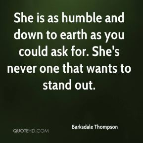 Barksdale Thompson - She is as humble and down to earth as you could ask for. She's never one that wants to stand out.