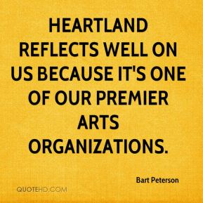 Bart Peterson - Heartland reflects well on us because it's one of our premier arts organizations.