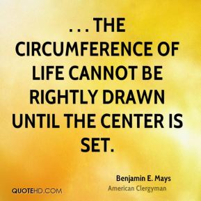 . . . the circumference of life cannot be rightly drawn until the center is set.