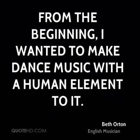 From the beginning, I wanted to make dance music with a human element to it.