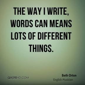 The way I write, words can means lots of different things.
