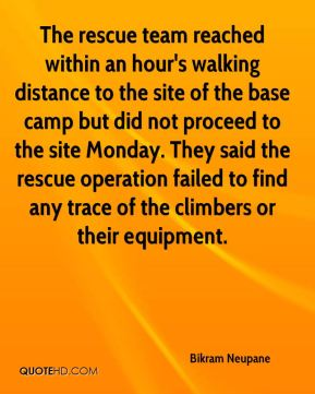 Bikram Neupane - The rescue team reached within an hour's walking distance to the site of the base camp but did not proceed to the site Monday. They said the rescue operation failed to find any trace of the climbers or their equipment.