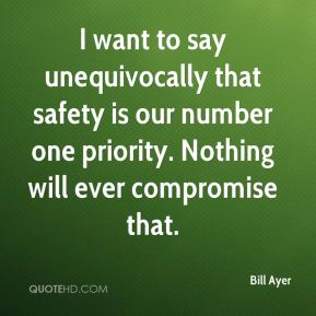 Bill Ayer - I want to say unequivocally that safety is our number one priority. Nothing will ever compromise that.