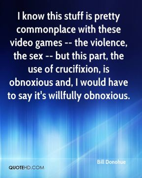 I know this stuff is pretty commonplace with these video games -- the violence, the sex -- but this part, the use of crucifixion, is obnoxious and, I would have to say it's willfully obnoxious.
