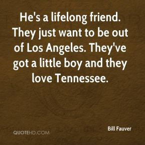 He's a lifelong friend. They just want to be out of Los Angeles. They've got a little boy and they love Tennessee.