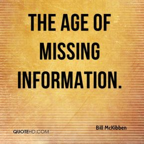 the age of missing information An age of missing information  i also thank bill mckibben and his 350org colleagues for the most important work in the world, and the most unending.