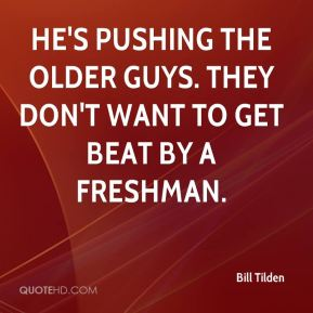 He's pushing the older guys. They don't want to get beat by a freshman.