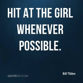 Hit at the girl whenever possible.