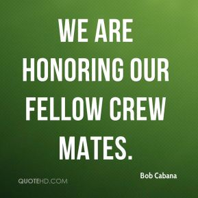 Bob Cabana - We are honoring our fellow crew mates.