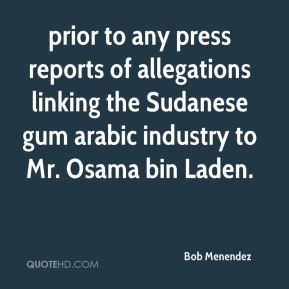 Bob Menendez - prior to any press reports of allegations linking the Sudanese gum arabic industry to Mr. Osama bin Laden.