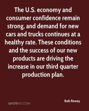 Bob Rewey - The U.S. economy and consumer confidence remain strong, and demand for new cars and trucks continues at a healthy rate. These conditions and the success of our new products are driving the increase in our third quarter production plan.