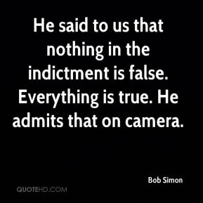 Bob Simon - He said to us that nothing in the indictment is false. Everything is true. He admits that on camera.