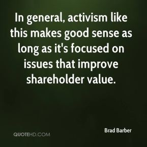 Brad Barber - In general, activism like this makes good sense as long as it's focused on issues that improve shareholder value.