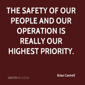 The safety of our people and our operation is really our highest priority.