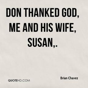Brian Chavez - Don thanked God, me and his wife, Susan.