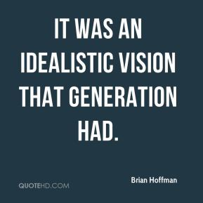 Brian Hoffman - It was an idealistic vision that generation had.