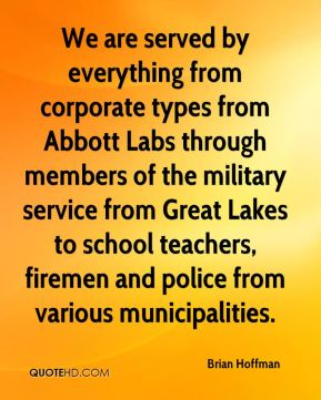 Brian Hoffman - We are served by everything from corporate types from Abbott Labs through members of the military service from Great Lakes to school teachers, firemen and police from various municipalities.