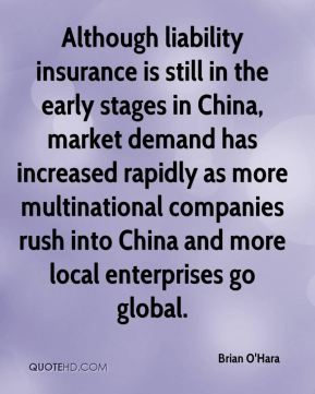 Brian O'Hara - Although liability insurance is still in the early stages in China, market demand has increased rapidly as more multinational companies rush into China and more local enterprises go global.