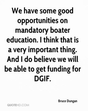 Bruce Dungan - We have some good opportunities on mandatory boater education. I think that is a very important thing. And I do believe we will be able to get funding for DGIF.