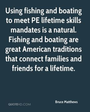 Using fishing and boating to meet PE lifetime skills mandates is a natural. Fishing and boating are great American traditions that connect families and friends for a lifetime.