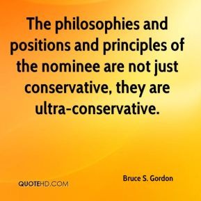 Bruce S. Gordon - The philosophies and positions and principles of the nominee are not just conservative, they are ultra-conservative.