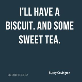 Bucky Covington - I'll have a biscuit. And some sweet tea.