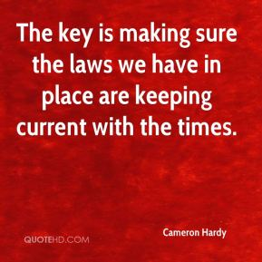 The key is making sure the laws we have in place are keeping current with the times.