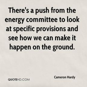 There's a push from the energy committee to look at specific provisions and see how we can make it happen on the ground.