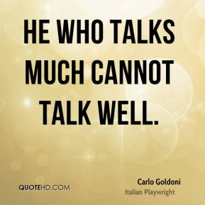 He who talks much cannot talk well.