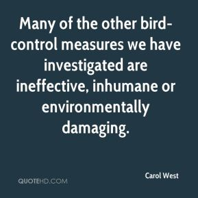 Carol West - Many of the other bird-control measures we have investigated are ineffective, inhumane or environmentally damaging.