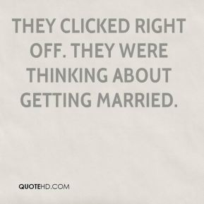 Catherine Sullivan - They clicked right off. They were thinking about getting married.