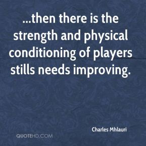 ...then there is the strength and physical conditioning of players stills needs improving.