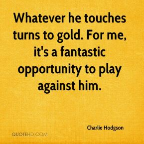 Charlie Hodgson - Whatever he touches turns to gold. For me, it's a fantastic opportunity to play against him.