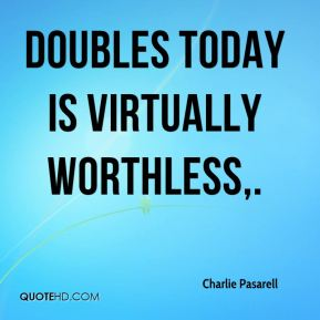 Charlie Pasarell - Doubles today is virtually worthless.