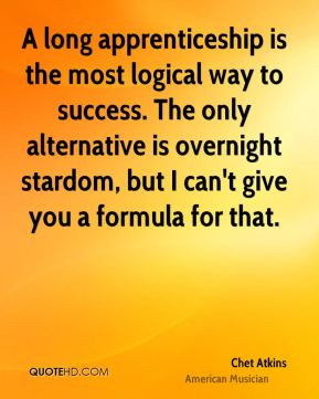 A long apprenticeship is the most logical way to success. The only alternative is overnight stardom, but I can't give you a formula for that.