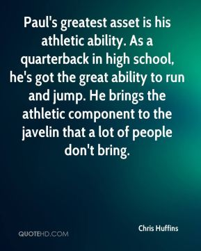 Paul's greatest asset is his athletic ability. As a quarterback in high school, he's got the great ability to run and jump. He brings the athletic component to the javelin that a lot of people don't bring.