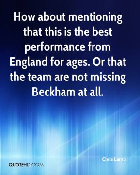 Chris Lamb - How about mentioning that this is the best performance from England for ages. Or that the team are not missing Beckham at all.